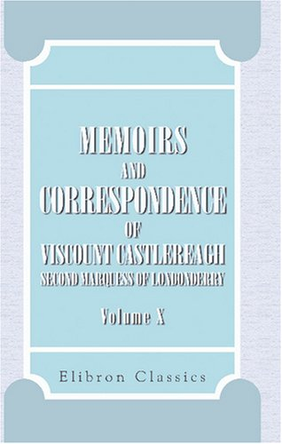 Memoirs and Correspondence of Viscount Castlereagh, Second: Robert Stewart Londonderry