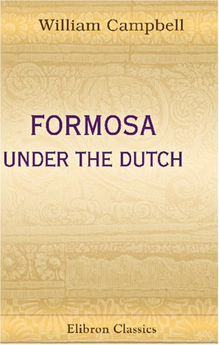 9781402156861: Formosa under the Dutch: Described from Contemporary Records. With Explanatory Notes and a Bibliography of the Island