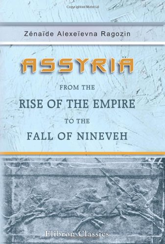 9781402157424: Assyria from the Rise of the Empire to the Fall of Nineveh: Continued from