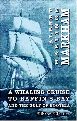 A Whaling Cruise to Baffin's Bay and the Gulf of Boothia: And an Account of the Rescue of the ...