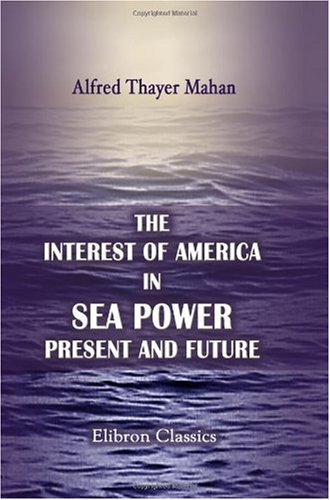 9781402159442: The Interest of America in Sea Power, Present and Future