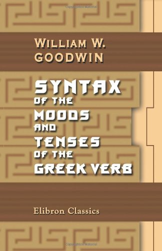 9781402159619: Syntax of the Moods and Tenses of the Greek Verb