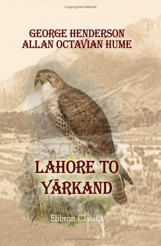 Lahore to Yârkand: Incidents of the Route: George Henderson; Allan