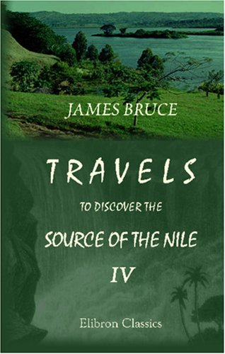 9781402160202: Travels to Discover the Source of the Nile, in the Years 1768, 1769, 1770, 1771, 1772, and 1773: In Five Volumes. Volume 4