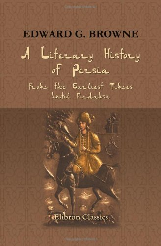 A Literary History of Persia : From the Earliest Times until Firdawsi: Browne, Edward Granville