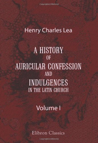 9781402161100: A History of Auricular Confession and Indulgences in the Latin Church: Volume 1. Confession and Absolution