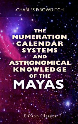 The Numeration, Calendar Systems and Astronomical Knowledge of the Mayas: Charles Pickering ...