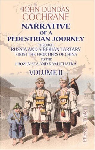 9781402161322: Narrative of a Pedestrian Journey through Russia and Siberian Tartary, from the Frontiers of China to the Frozen Sea and Kamtchatka: Volume 2