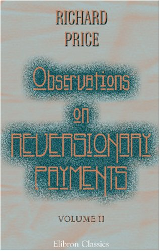 9781402161810: Observations on Reversionary Payments; on Schemes for Providing Annuities for Widows, and for Persons in Old Age; on the Method of Calculating the ... on Lives; and on the National Debt: Volume 2