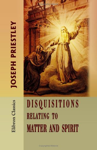 9781402162381: Disquisitions Relating to Matter and Spirit: To which is added, The History of the Philosophical Doctrine concerning the Origin of the Soul, and the ... the Doctrine of the Pre-existence of Christ