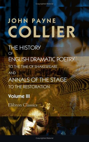 The History of English Dramatic Poetry to: John Payne Collier