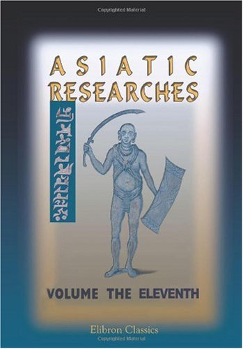 9781402163210: Asiatic Researches; or, Transactions of the Society Instituted in Bengal, for Inquiring into the History and Antiquities; the Arts, Sciences, and Literature, of Asia: Volume 11