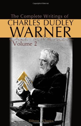 The Complete Writings of Charles Dudley Warner: Volume 2: Saunterings: Charles Dudley Warner