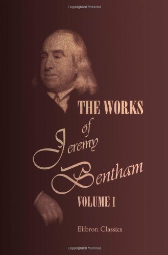 9781402163937: The Works of Jeremy Bentham: Published under the Superintendence of His Executor, John Bowring. Volume 1