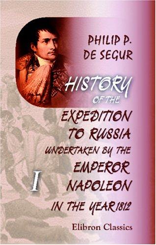 History of the Expedition to Russia, Undertaken: Philip Paul de
