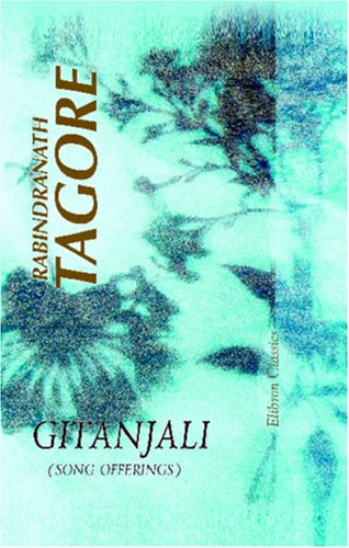 Gitanjali : (Song Offerings), a Collection of: Rabindranath Tagore