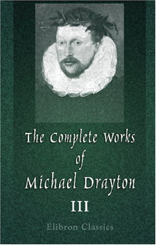 9781402165597: The Complete Works of Michael Drayton, Now First Collected: Volume 3. Polyolbion, and the Harmony of the Church