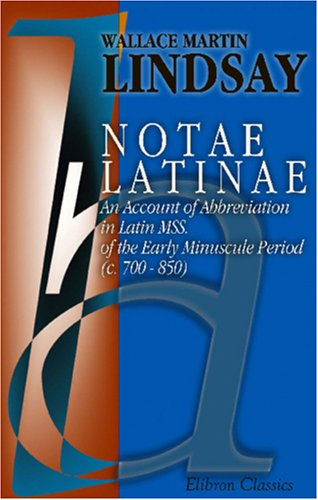 9781402166075: Notae Latinae: An Account of Abbreviation in Latin Mss. of the Early Minuscule Period (c. 700 - 850)