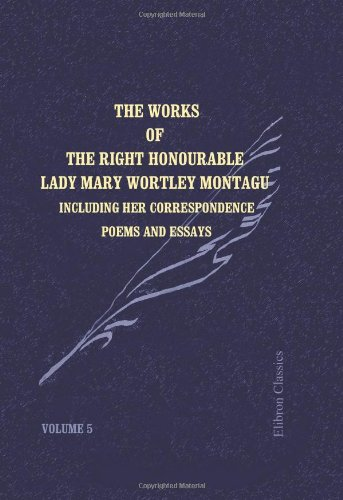 The Works of the Right Honourable Lady: Lady Mary Wortley