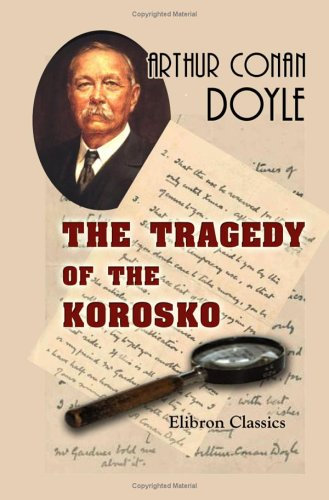 The Tragedy of the Korosko: Doyle, Sir Arthur Conan