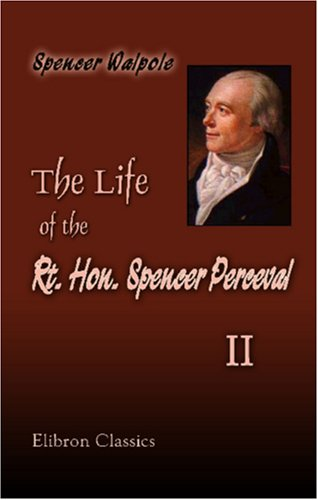 9781402168550: The Life of the Rt. Hon. Spencer Perceval, Including His Correspondence with Numerous Distinguished Persons: Volume 2