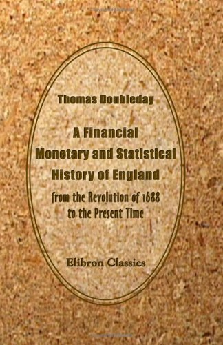 9781402169465: A Financial, Monetary and Statistical History of England, from the Revolution of 1688 to the Present Time: Derived Principally from Official ... Addressed to the Young Men of Great Britain