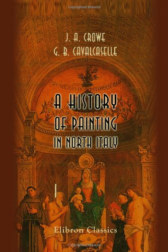 A History of Painting in North Italy: Joseph Archer Crowe;