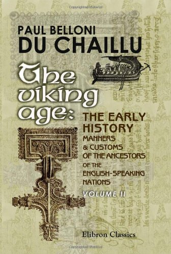 9781402170997: The Viking Age: the Early History, Manners, and Customs of the Ancestors of the English-Speaking Nations: Illustrated from the Antiquities Discovered ... as from the Ancient Sagas and Eddas. Volume 2