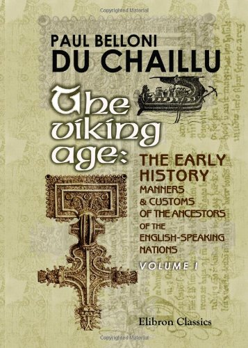 9781402171000: The Viking Age: the Early History, Manners, and Customs of the Ancestors of the English-Speaking Nations: Illustrated from the Antiquities Discovered ... as from the Ancient Sagas and Eddas. Volume 1