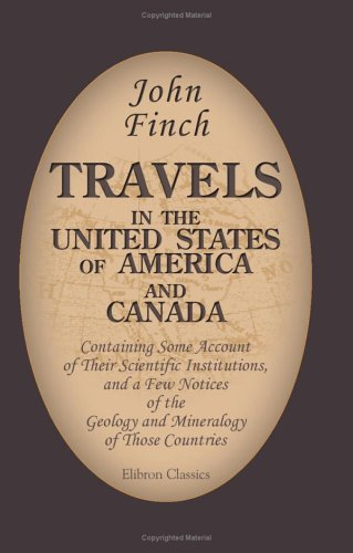 Travels in the United States of America and Canada, Containing Some Account of Their Scientific Institutions, and a Few Notices of the Geology and an Essay on the Natural Boundaries of Empires (9781402171505) by John Finch