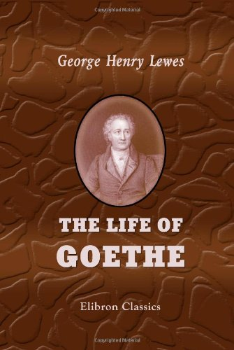 The Life of Goethe: Lewes, George Henry