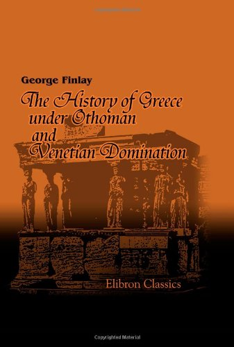 The History of Greece under Othoman and: George Finlay