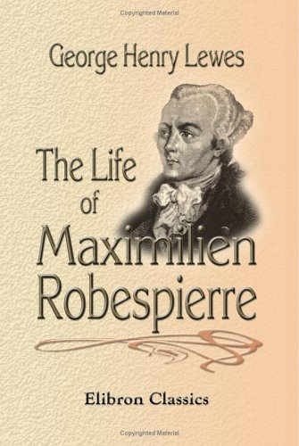 9781402172724: The Life of Maximilien Robespierre: With Extracts from His Unpublished Correspondence