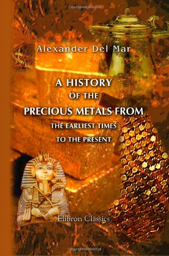 9781402173028: A History of the Precious Metals from the Earliest Times to the Present
