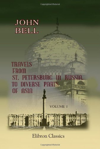 Travels from St. Petersburg in Russia, to Diverse Parts of Asia: Volume 1: John Bell
