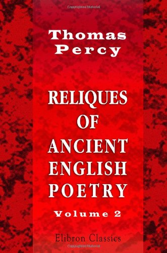 9781402173806: Reliques of Ancient English Poetry: Consisting of Old Heroic Ballads, Songs, and Other Pieces of Our Earlier Poets. Volume 2