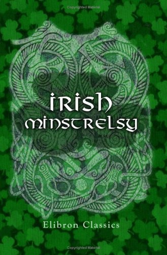 Irish Minstrelsy. Being a Selection of Irish: not known