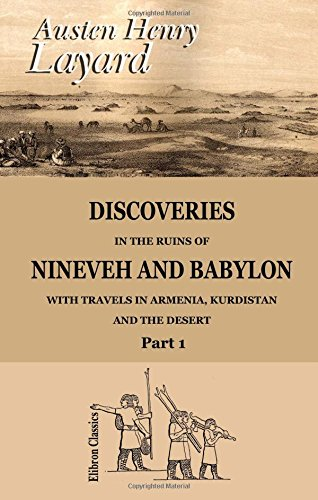 9781402174452: Discoveries in the Ruins of Nineveh and Babylon; with Travels in Armenia, Kurdistan and the Desert: Part 1