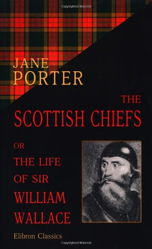 9781402175411: The Scottish Chiefs; or, The Life of Sir William Wallace