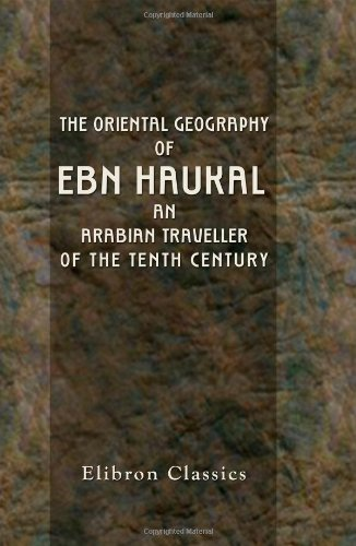 9781402176845: The Oriental Geography of Ebn Haukal, an Arabian Traveller of the Tenth Century