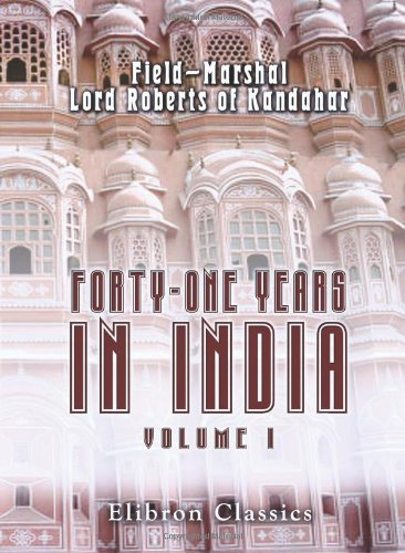 9781402177422: Forty-one Years in India. From Subaltern to Commander-in-Chief: Volume 1