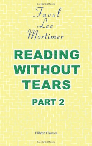 Reading without Tears: Or, a Pleasant Mode: Mortimer, Favell Lee