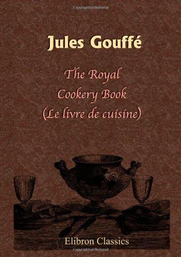 9781402178115: The Royal Cookery Book (Le livre de cuisine)
