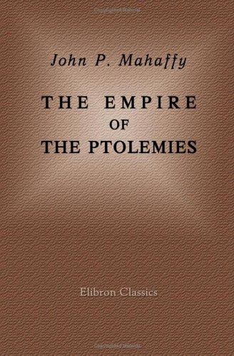 The Empire of the Ptolemies: Mahaffy, John P.