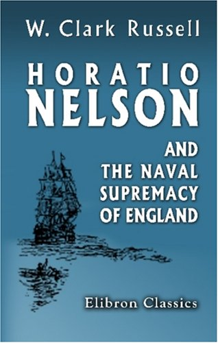 9781402178191: Horatio Nelson and the Naval Supremacy of England