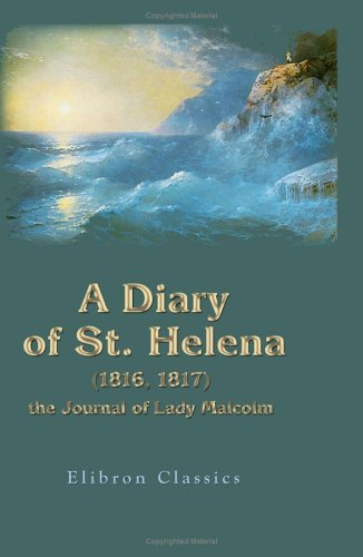 9781402178238: A Diary of St. Helena (1816, 1817): the Journal of Lady Malcolm: Containing the Conversations of Napoleon with Sir Pulteney Malcolm