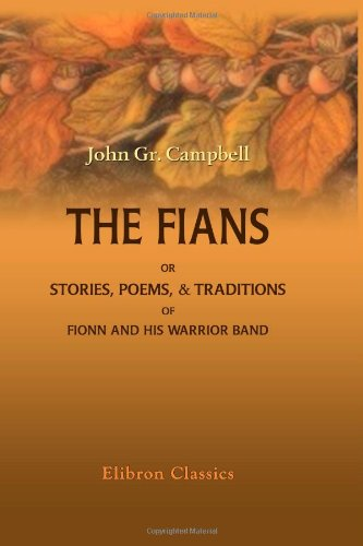 The Fians; or, Stories, Poems, & Traditions of Fionn and His Warrior Band: Collected entirely ...