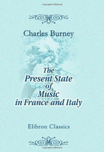 9781402178634: The Present State of Music in France and Italy: or, the Journal of a Tour through Those Countries, Undertaken to Collect Materials for a General History of Music