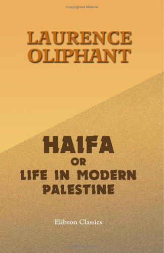 Haifa, or Life in Modern Palestine: Laurence Oliphant