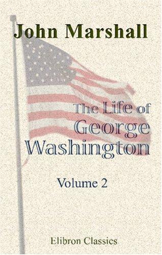 The Life of George Washington, Commander in: John Marshall